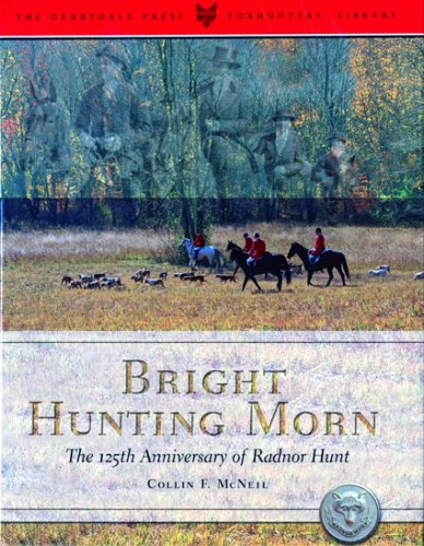 Bright Hunting Morn: The 125th Anniversary of the Radnor Hunt (Derrydale Press Foxhunter's ...
