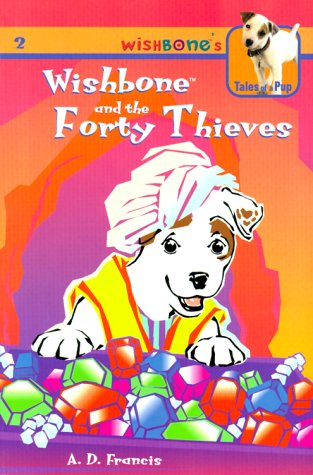 Wishbone and the Forty Thieves (Wishbone's Tales of a Pup): Francis, A. D., Duffield, Rick