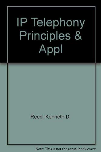 IP Telephony Principles and Applications, Second Edition: Kenneth D. Reed
