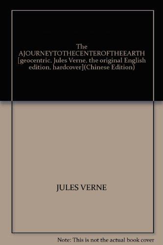 The AJOURNEYTOTHECENTEROFTHEEARTH [geocentric. Jules Verne. the original: JULES VERNE