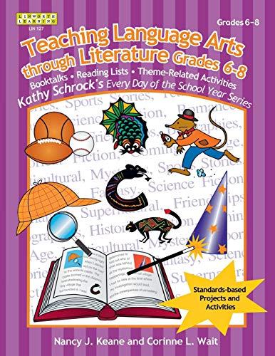 9781586831127: Teaching Language Arts Through Literature, Grades 6-8 (Kathy Schrock's Every Day of the School Year)