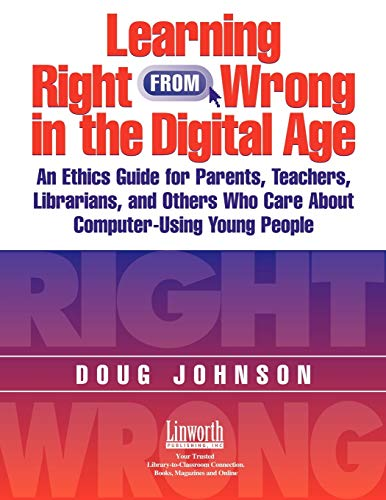 9781586831318: Learning Right from Wrong in the Digital Age: An Ethics Guide for Parents, Teachers, Librarians, and Others Who Care About Computer-Using Young People