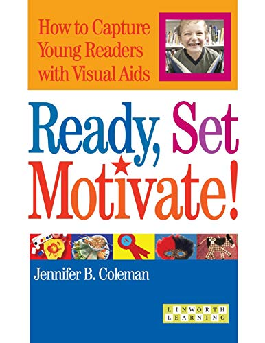9781586831790: Ready, Set, Motivate!: How to Capture Young Readers with Visual Aids (Linworth Learning)