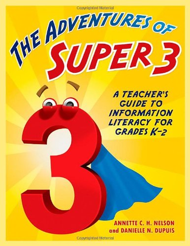 9781586833879: The Adventures of Super3: A Teacher's Guide to Information Literacy for Grades K–2 (Big6 Information Literacy Skills)