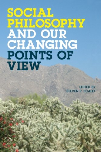 Social Philosophy and Our Changing Points of View: Steven P. Scalet (ed.)