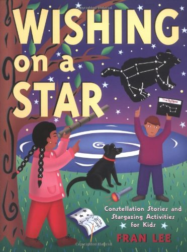 Wishing on a Star: Constellation Stories and Stargazing Activities for Kids (Acitvities for Kids): ...