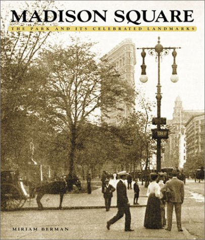 9781586850371: Madison Square: The Park and Its Celebrated Landmarks