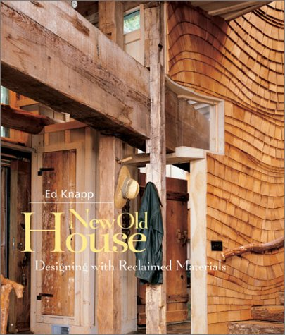 New Old House - Designing with Reclaimed Materials: Knapp, Ed