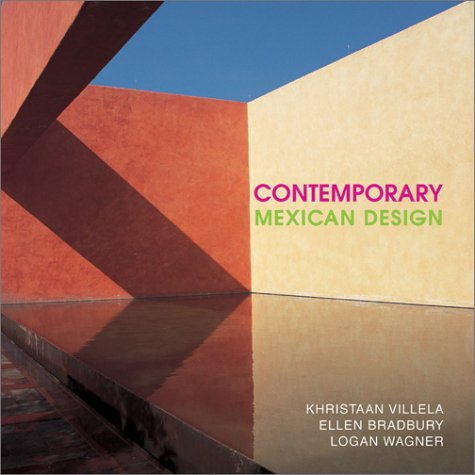 Contemporary Mexican Design and Architecture: VILLELA, KHRISTAAN, ELLEN BRADBURY, AND LOGAN WAGNER