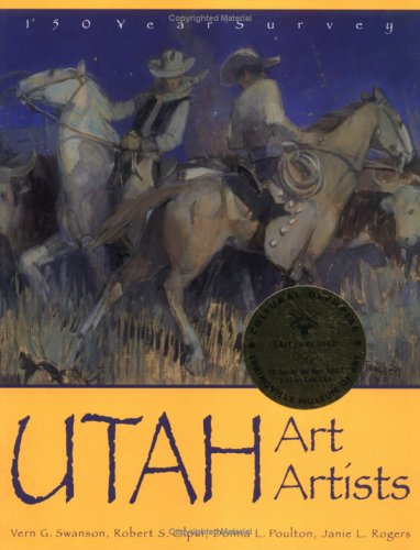 Utah Art, Utah Artists - 150 Years Survey (158685111X) by Vern G. Swanson; Robert S. Olpin; Donna L Poulton; Janie L. Rogers