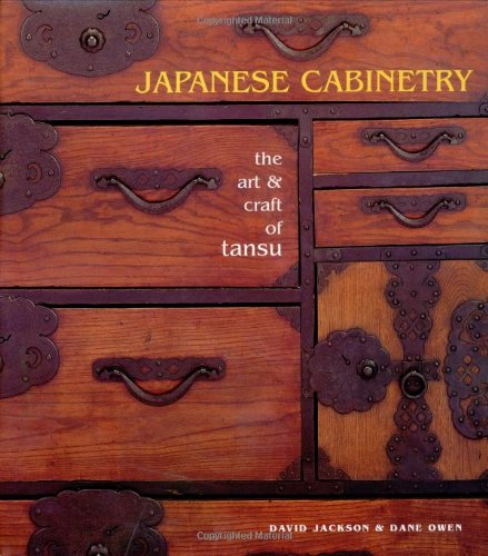 Japanese Cabinetry : The Art and Craft of Tansu: Jackson, David; Owen, Dane