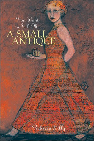 You Want To Sell Me A Small Antique: Rebecca Lilly