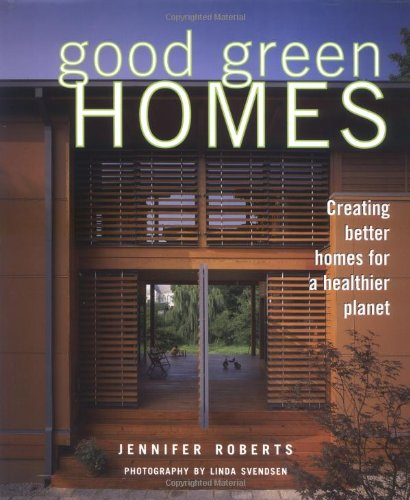 9781586851798: Good Green Homes: Creating Better Homes for a Healthier Planet