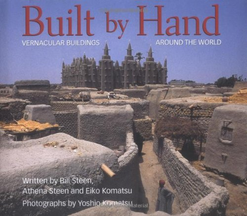 Built by Hand: Vernacular Buildings Around the World: Steen, Athena Swentzell;Steen, Bill;Komatsu, ...