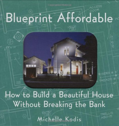 Blueprint Affordable: How to Build a Beautiful House Without Breaking the Bank