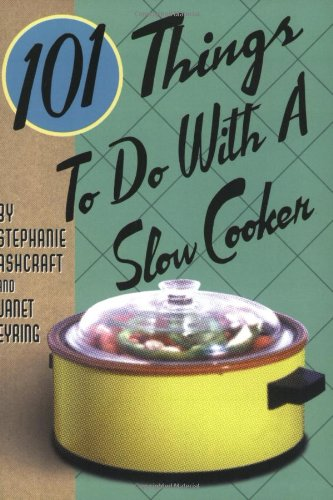 9781586853174: 101 Things to Do with a Slow Cooker