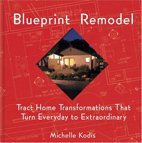 9781586853723: Blueprint Remodel: Tract Home Transformations That Turn Everyday to Extraordinary