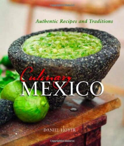 Culinary Mexico: Authentic Recipes and Traditions: Hoyer, Daniel