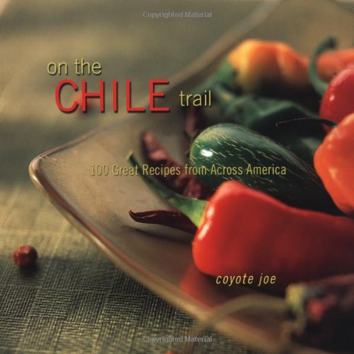 9781586854041: On The Chile Trail: 100 Great Recipes from Across America