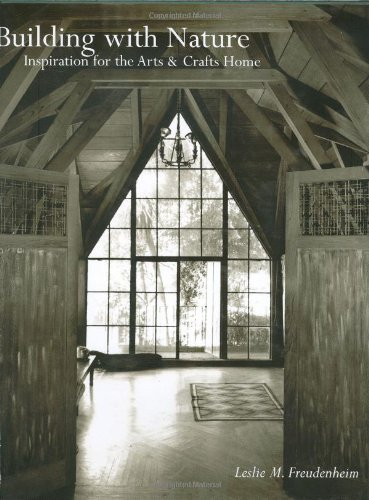 Building with Nature : Inspiration for the Arts and Crafts Home: Freudenheim, Leslie M.