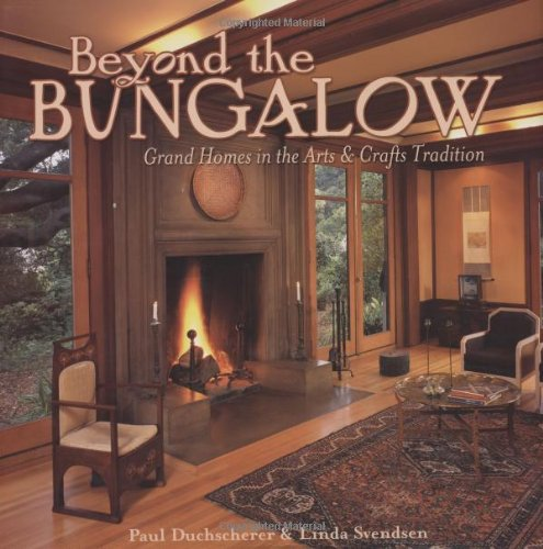 Beyond the Bungalow: Grand Homes in the Arts & Crafts Tradition: Duchscherer, Paul