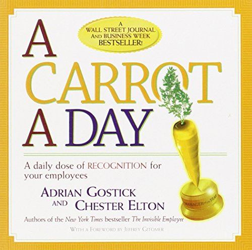 A Carrot a Day: A Daily Dose of Recognition for Your Employees: Adrian Gostick