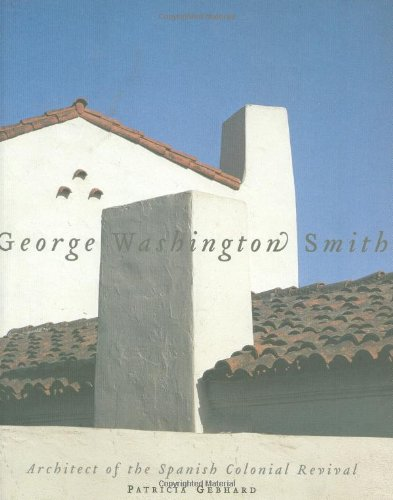 9781586855109: George Washington Smith: Architect of the Spanish-Colonial Revival