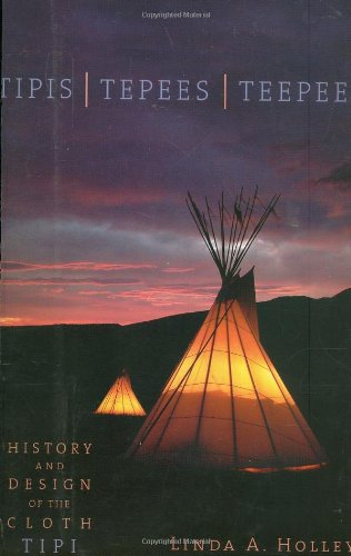 Tipis, Tipees, Teepees: History and Design of the Cloth Teepee: Holley, Linda A.