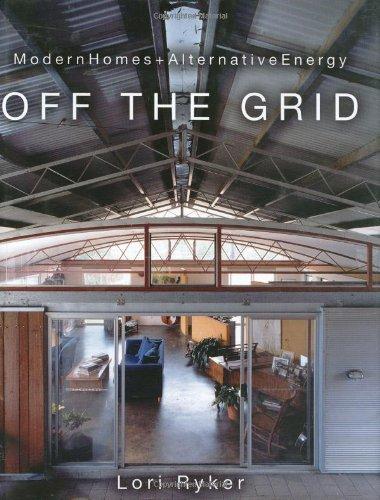 Off the Grid: Modern Homes + Alternative Energy: Ryker, Lori