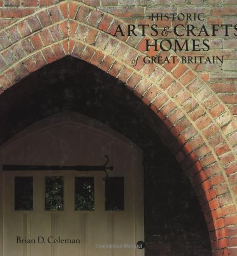 Historic Arts & Crafts Homes of Great Britain: Coleman, Brian D.