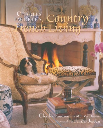 9781586857158: Charles Faudree's Country French Living