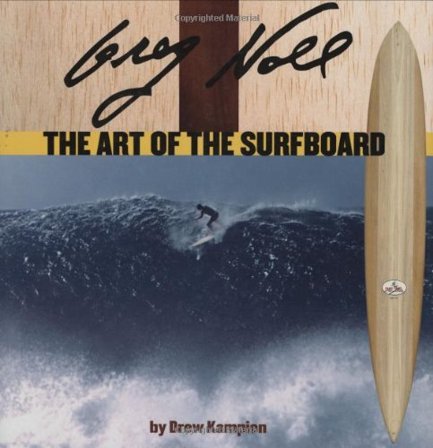 Greg Noll: The Art of the Surfboard: Kampion, Drew
