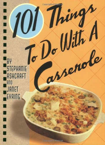 101 Things to Do with a Casserole (Spiral)