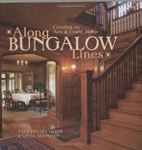 Along Bungalow Lines: Creating an Arts & Crafts Style Home: Duchscherer, Paul