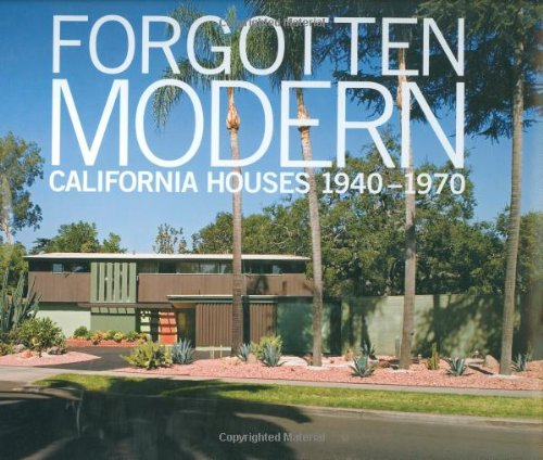 Forgotten modern :; California houses 1940-1970: Hess, Alan