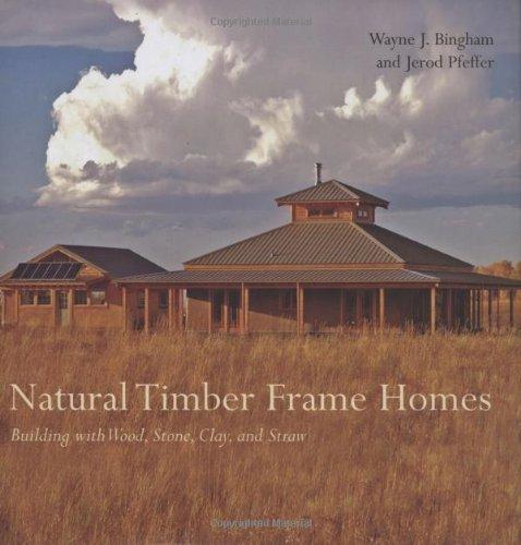 Natural Timber Frame Homes: Bingham, Wayne J., And Pfeffer, Jerod