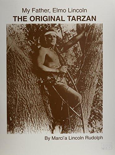 My Father, Elmo Lincoln: The Original Tarzan: Marci'a Lincoln Rudolph
