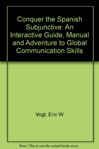 9781586920999: Conquer the Spanish Subjunctive: An Interactive Guide, Manual and Adventure to Global Communication Skills