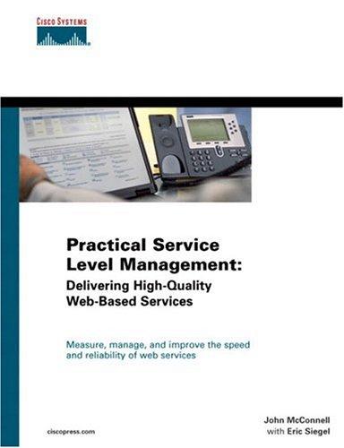 Practical Service Level Management: Delivering High-Quality Web-Based: John McConnell, Eric