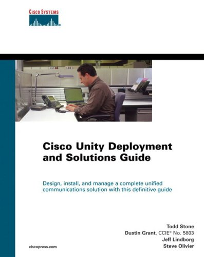 Cisco Unity Deployment and Solutions Guide: Todd Stone, Jeff