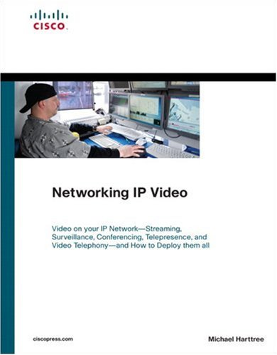 9781587054587: Networking IP Video: Video on your IP Network - Streaming, Surveillance, Conferencing, Telepresence, and Video Telephony - and How to Deploy them all (Cisco Technology Series)