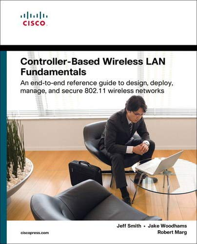 Controller-Based Wireless LAN Fundamentals: An end-to-end reference: Smith, Jeff, Woodhams,
