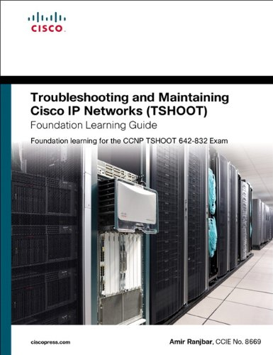 9781587058769: Troubleshooting and Maintaining Cisco IP Networks (TSHOOT) Foundation Learning Guide: Foundation learning for the CCNP TSHOOT 642-832 (Foundation Learning Guides)