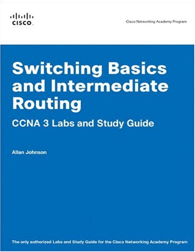 Switching Basics and Intermediate Routing CCNA 3 Labs and Study Guide (Cisco Networking Academy Program) (9781587131714) by Allan Johnson