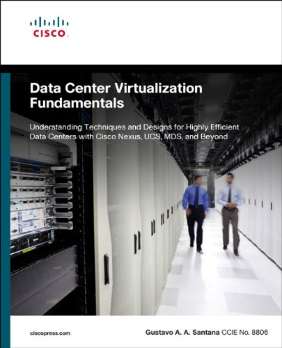 9781587143243: Data Center Virtualization Fundamentals: Understanding Techniques and Designs for Highly Efficient Data Centers with Cisco Nexus, UCS, MDS, and Beyond