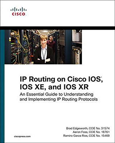 IP Routing on Cisco IOS, IOS XE, and IOS XR: An Essential Guide to Understanding and Implementing IP 9781587144233 An Essential Guide to Understanding and Implementing IP Routing Protocols Cisco's authoritative single-source guide to IP routing protoc