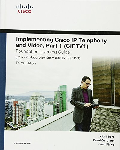 9781587144516: Implementing Cisco IP Telephony and Video, Part 1 (CIPTV1) Foundation Learning Guide (CCNP Collaboration Exam 300-070 CIPTV1) (3rd Edition) (Foundation Learning Guides)