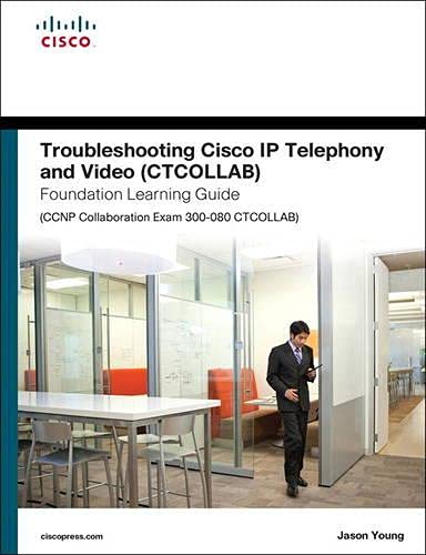 9781587144523: Troubleshooting Cisco IP Telephony and Video (CTCOLLAB) Foundation Learning Guide (CCNP Collaboration Exam 300-080 CTCOLLAB) (Foundation Learning Guides)