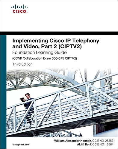 9781587144554: Implementing Cisco IP Telephony and Video, Part 2 (CIPTV2) Foundation Learning Guide (CCNP Collaboration Exam 300-075 CIPTV2) (3rd Edition) (Foundation Learning Guides)