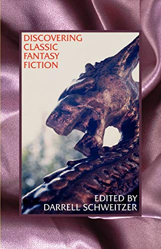 Discovering Classic Fantasy Fiction: Essays on the Antecedents of Fantastic Literature (1587150042) by Darrell Schweitzer